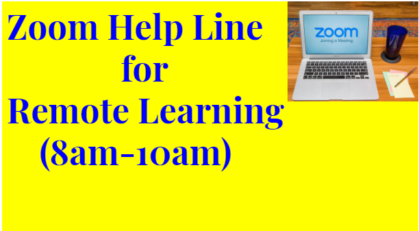 Zoom Helpline (8AM-3:00PM) for Remote Learning  click for Help!