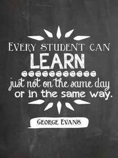 Every student can Learn just not the same day or in the same way.