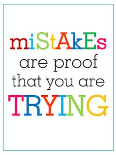 mistakes are prrof that you are trying